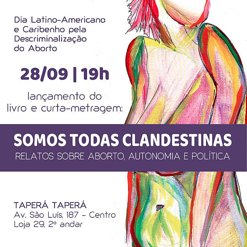Convite do lançamento do livro e curta-metragem 'Somos Todas Clandestinas'