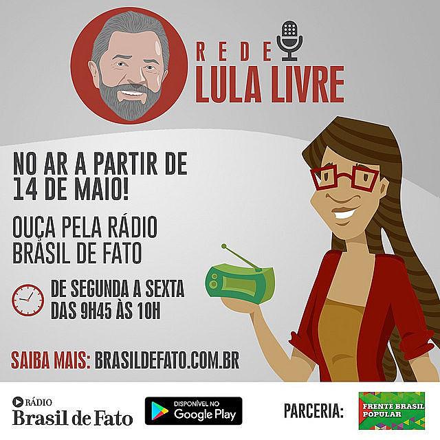 Rede Lula Livre ao vivo, de segunda a sexta, das 9h45 às 10h, na Rádio Brasil de Fato
