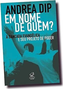Livro traz depoimentos de antropólogos e sociólogos analisando projeto de poder da bancada evangélica